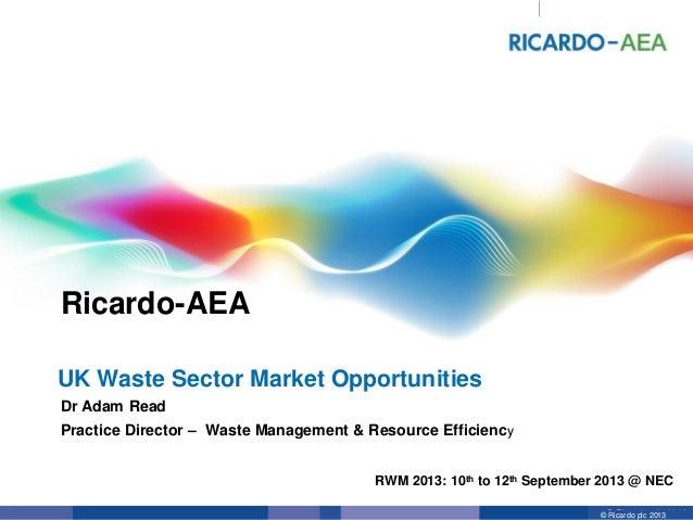 © Ricardo plc 20131 Ricardo-AEA © Ricardo plc 2013 RWM 2013: 10th to 12th September 2013 @ NEC Dr Adam Read Practice Direc...