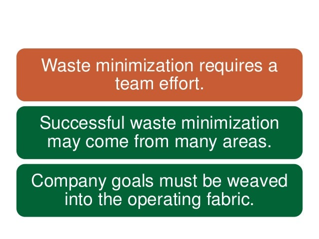 waste minimization Waste minimisation is a set of processes and practices intended to reduce the  amount of waste produced by reducing or eliminating the generation of harmful.
