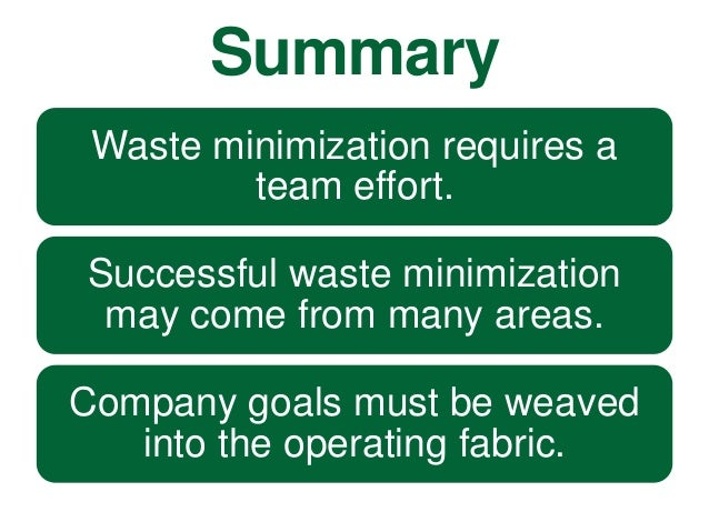 minimization of waste by applying value Apply lifecycle thinking in implementing the waste management hierarchy and promoting viable secondary materials markets to create positive economic value for materials that would otherwise be destined for disposal.