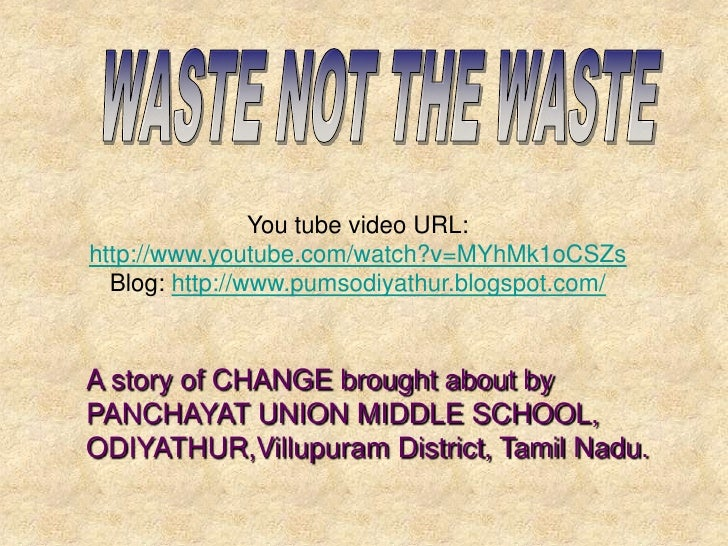 WASTE NOT THE WASTE<br />You tube video URL: http://www.youtube.com/watch?v=MYhMk1oCSZs    Blog: http://www.pumsodiyathur....