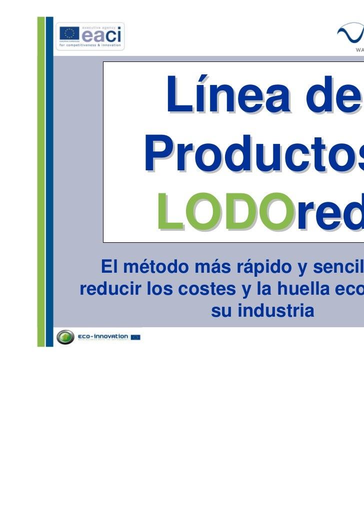 Línea de       Productos       LODOred  El método más rápido y sencillo parareducir los costes y la huella ecológica de   ...
