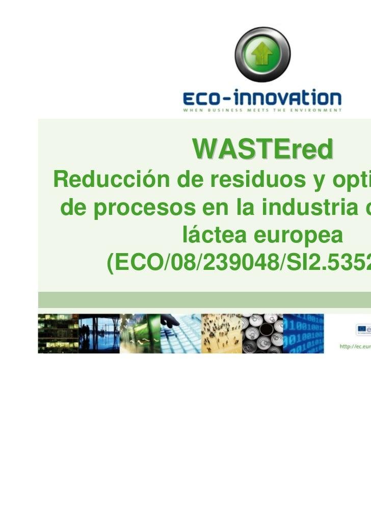 WASTEredReducción de residuos y optimizaciónde procesos en la industria cárnica y          láctea europea    (ECO/08/23904...