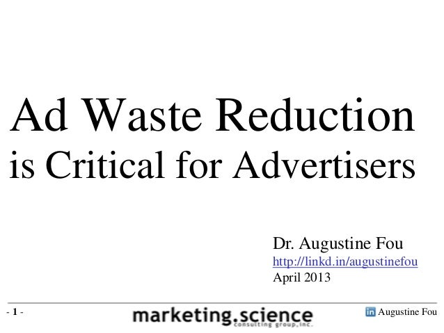 Augustine Fou- 1 -Dr. Augustine Fouhttp://linkd.in/augustinefouApril 2013Ad Waste Reductionis Critical for Advertisers