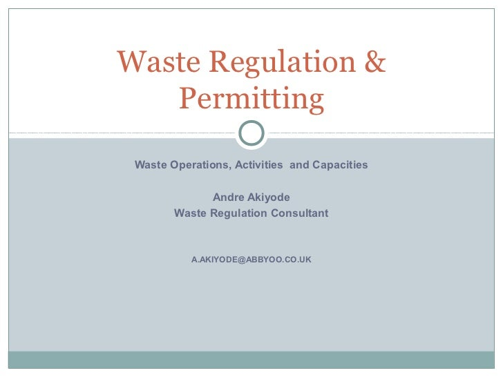 Waste Regulation &   Permitting Waste Operations, Activities and Capacities              Andre Akiyode        Waste Regula...