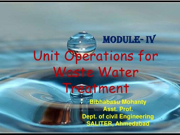Module- IVUnit Operations for   Waste Water    Treatment         Bibhabasu Mohanty              Asst. Prof.       Dept. of...