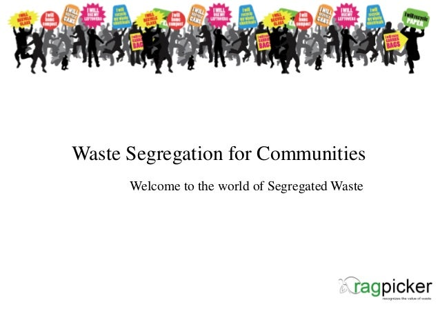 Waste Segregation for Communities      Welcome to the world of Segregated Waste