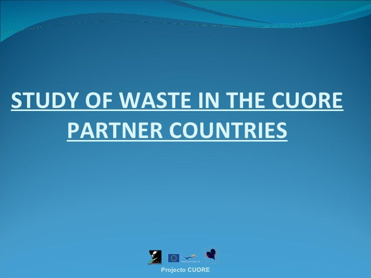 STUDY OF WASTE IN THE CUORE PARTNER COUNTRIES