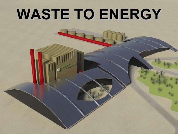 <ul><li>WASTE TO ENERGY </li></ul>