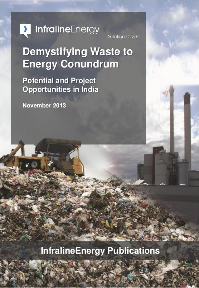 Demystifying Waste to Energy Conundrum Potential and Project Opportunities in India November 2013 InfralineEnergy Publicat...