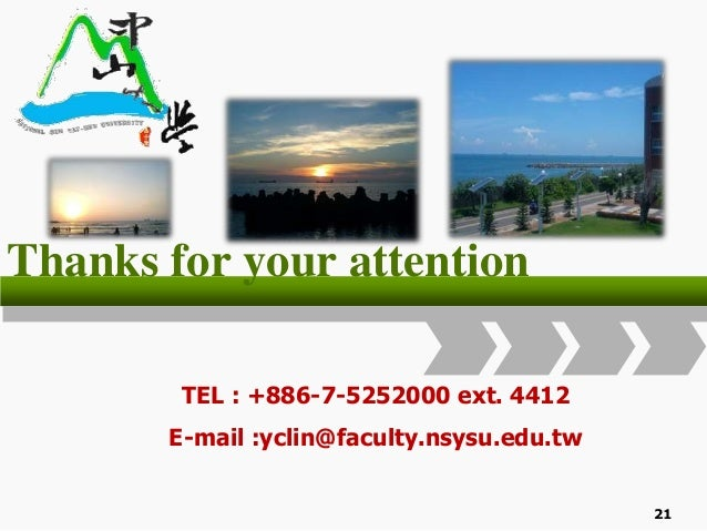Thanks for your attention TEL : +886-7-5252000 ext. 4412 E-mail :yclin@faculty.nsysu.edu.tw 21