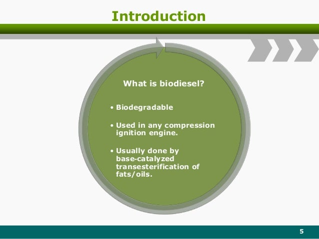 Introduction 5 What is biodiesel? • Biodegradable • Used in any compression ignition engine. • Usually done by base‐cataly...