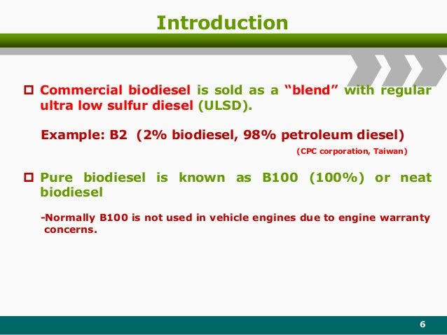 """Introduction 6  Commercial biodiesel is sold as a """"blend"""" with regular ultra low sulfur diesel (ULSD). Example: B2 (2% bi..."""