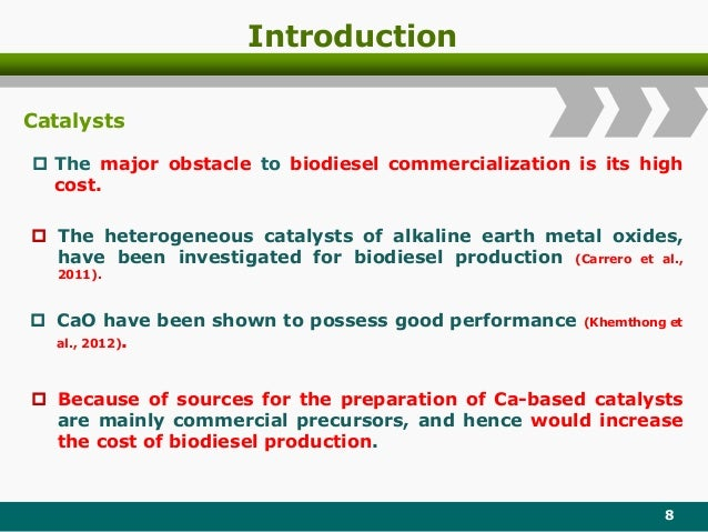 Introduction Catalysts  The heterogeneous catalysts of alkaline earth metal oxides, have been investigated for biodiesel ...