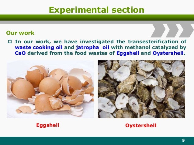 Experimental section 9  In our work, we have investigated the transesterification of waste cooking oil and jatropha oil w...