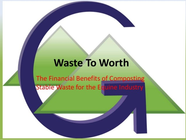 Waste To WorthThe Financial Benefits of CompostingStable Waste for the Equine Industry