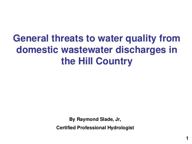 General threats to water quality from domestic wastewater discharges in the Hill Country By Raymond Slade, Jr, Certified P...