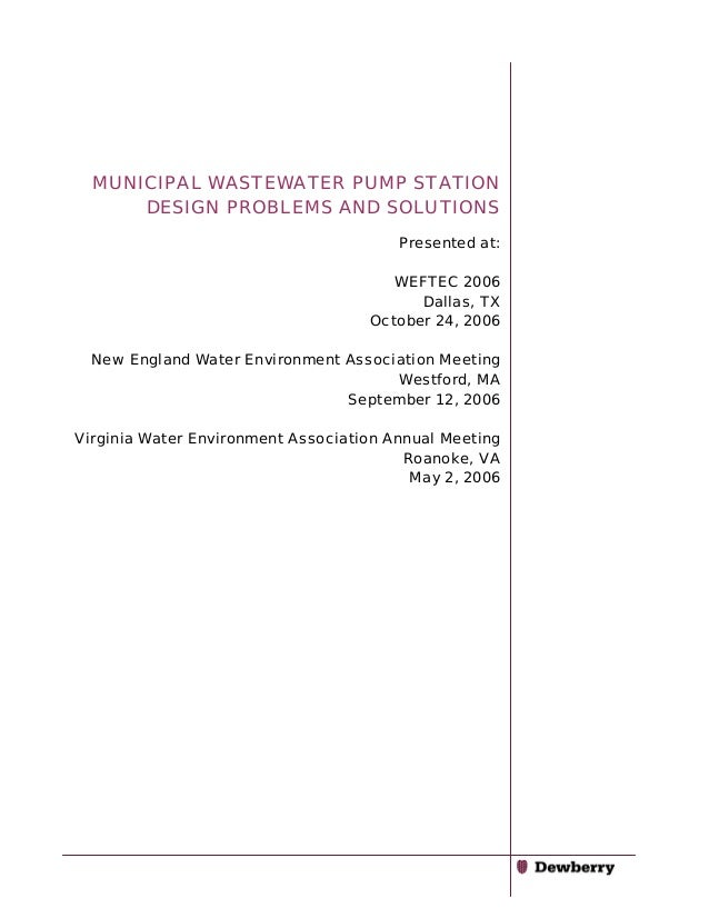 MUNICIPAL WASTEWATER PUMP STATION DESIGN PROBLEMS AND SOLUTIONS Presented at: WEFTEC 2006 Dallas, TX October 24, 2006 New ...