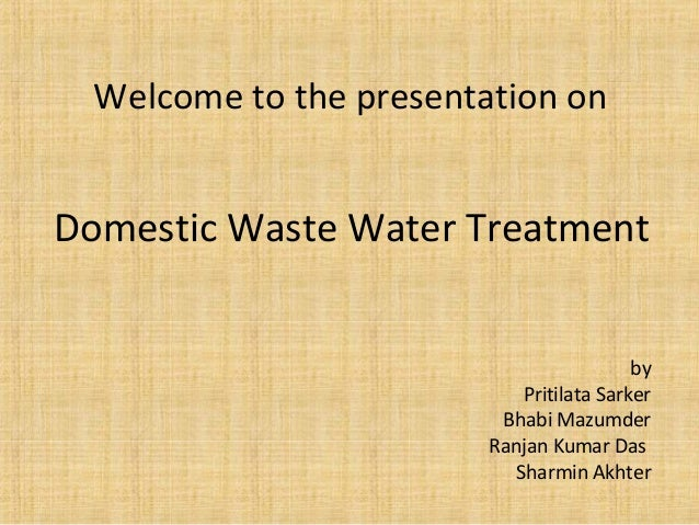 Welcome to the presentation onDomestic Waste Water Treatment                                          by                  ...