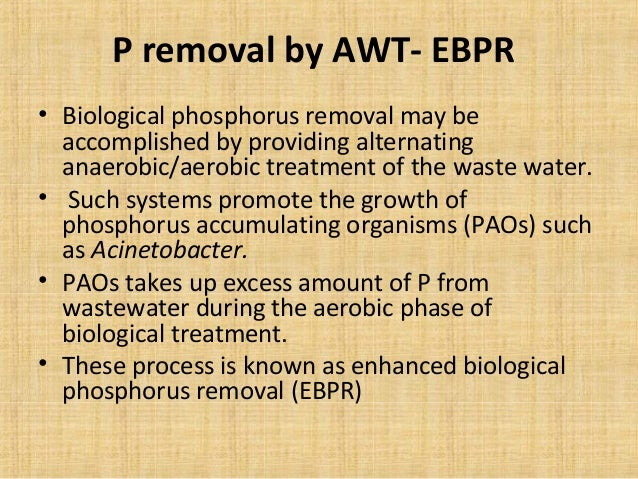 P removal by AWT- EBPR• Biological phosphorus removal may be  accomplished by providing alternating  anaerobic/aerobic tre...