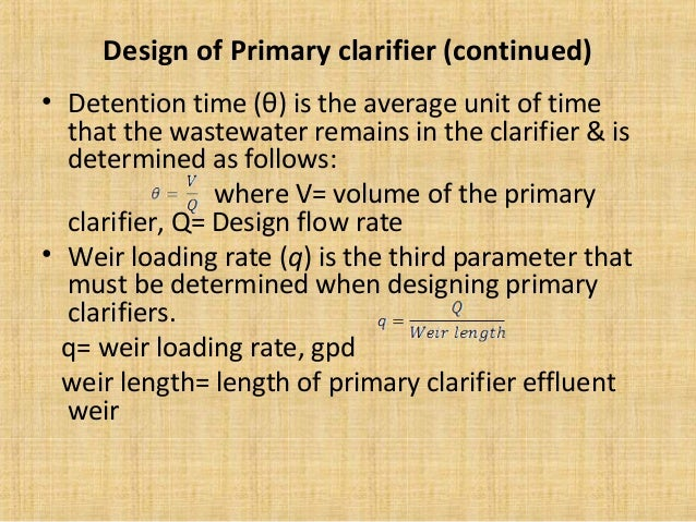 Design of Primary clarifier (continued)• Detention time (θ) is the average unit of time  that the wastewater remains in th...