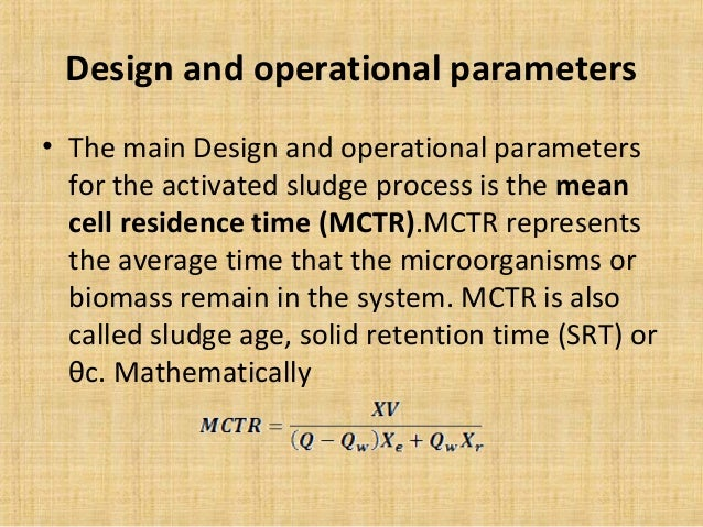 Design and operational parameters• The main Design and operational parameters  for the activated sludge process is the mea...