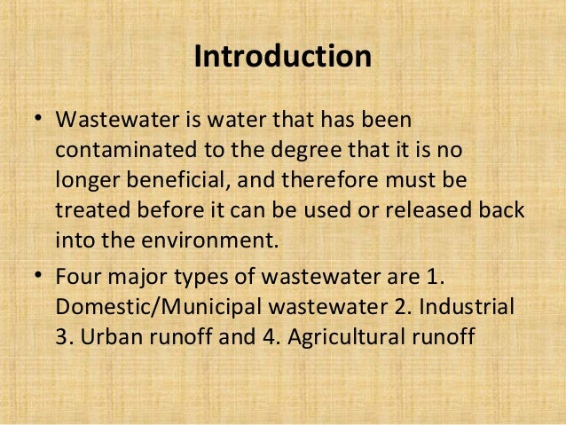 Introduction• Wastewater is water that has been  contaminated to the degree that it is no  longer beneficial, and therefor...