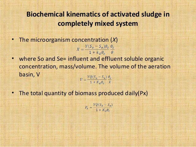 Biochemical kinematics of activated sludge in              completely mixed system• The microorganism concentration (X)• w...