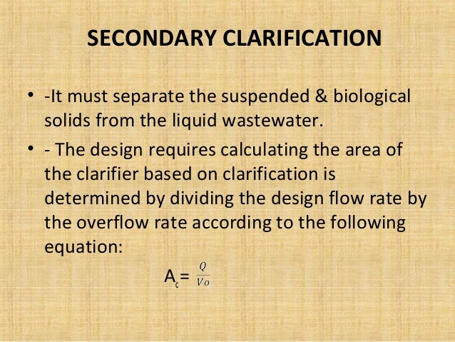 SECONDARY CLARIFICATION• -It must separate the suspended & biological  solids from the liquid wastewater.• - The design re...