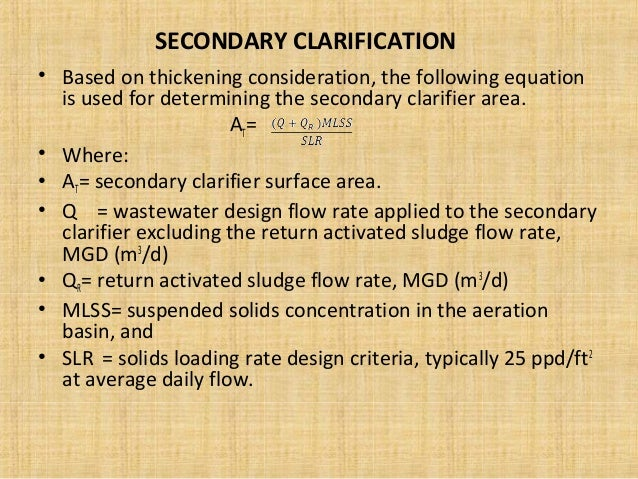 SECONDARY CLARIFICATION• Based on thickening consideration, the following equation  is used for determining the secondary ...