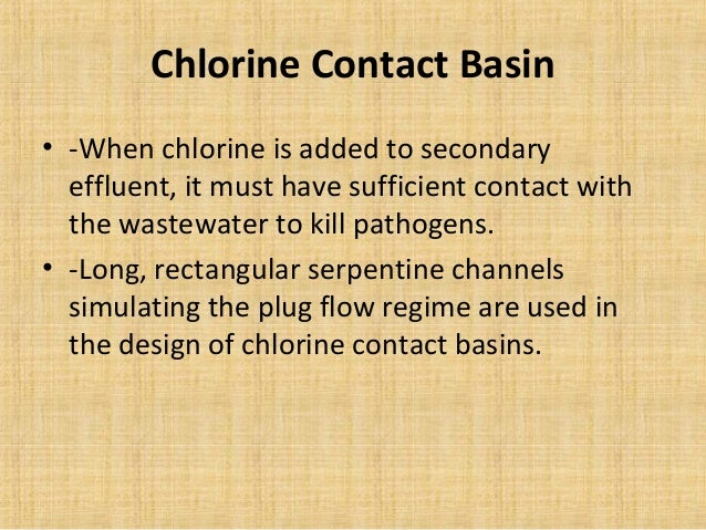 Chlorine Contact Basin• -When chlorine is added to secondary  effluent, it must have sufficient contact with  the wastewat...