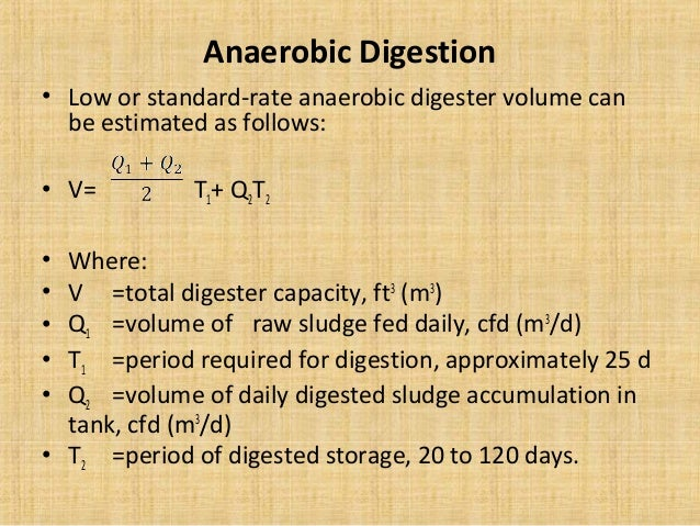 Anaerobic Digestion• Low or standard-rate anaerobic digester volume can  be estimated as follows:• V=         T1+ Q2T2• Wh...