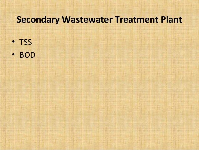 Secondary Wastewater Treatment Plant• TSS• BOD