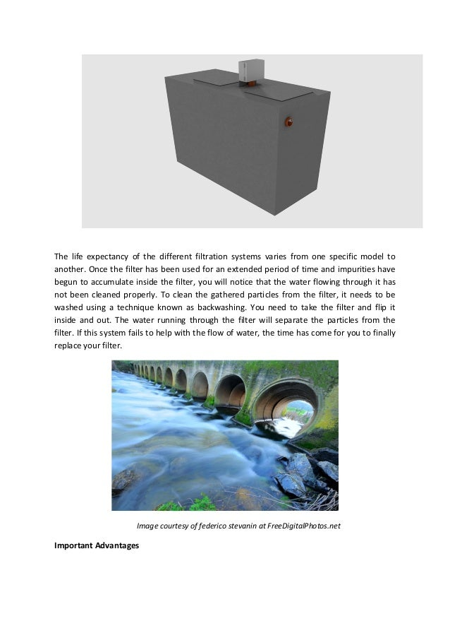 The life expectancy of the different filtration systems varies from one specific model to another. Once the filter has bee...