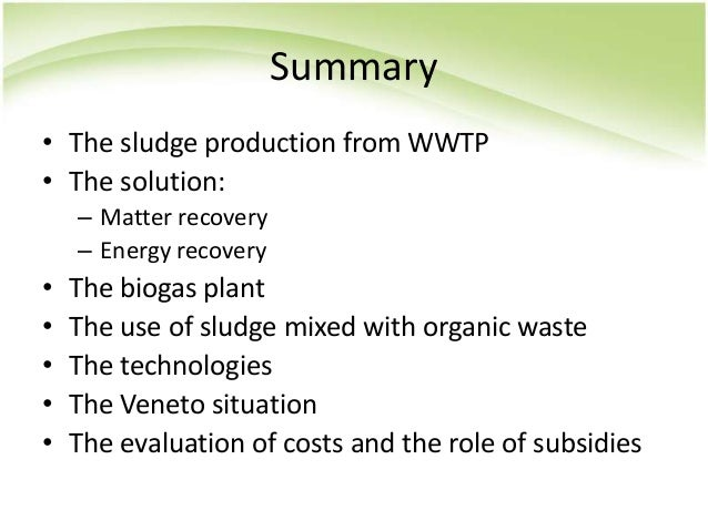 Summary • The sludge production from WWTP • The solution: – Matter recovery – Energy recovery • The biogas plant • The use...