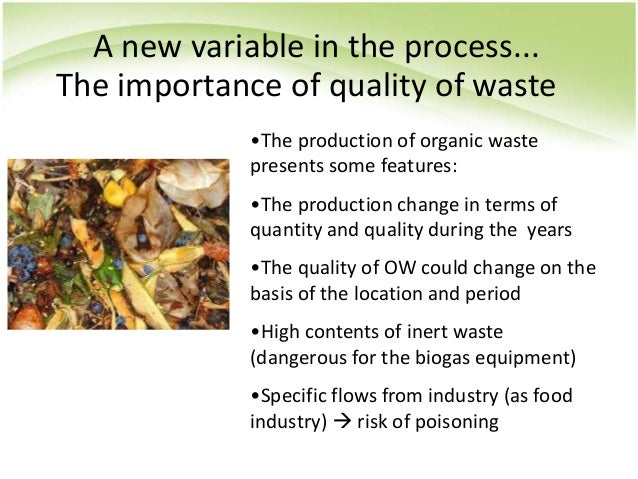 The importance of quality of waste •The production of organic waste presents some features: •The production change in term...