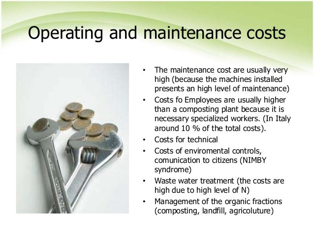 Operating and maintenance costs • The maintenance cost are usually very high (because the machines installed presents an h...