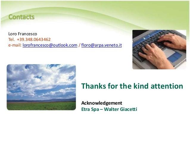 Contacts Loro Francesco Tel. +39.348.0643462 e-mail: lorofrancesco@outlook.com / floro@arpa.veneto.it Thanks for the kind ...