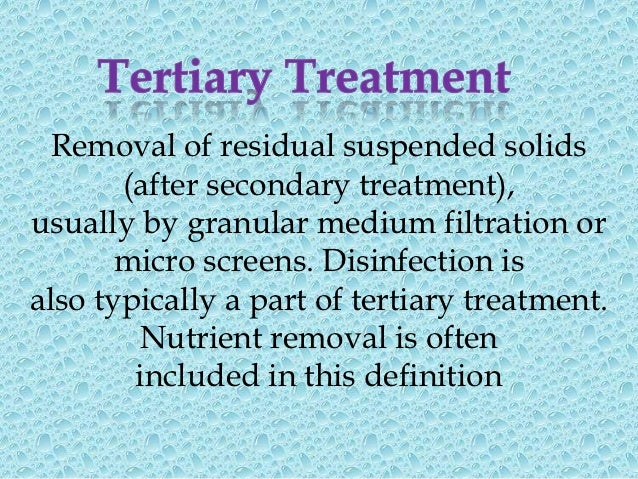 Tertiary TreatmentTertiary treatment consists of followingprocesses and units.•   Membrane Filtration and Separation•   De...