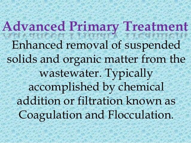 Primary TreatmentPrimary treatment consists of followingprocesses/units• Sedimentation   Primary Settling Tanks• Coagulati...