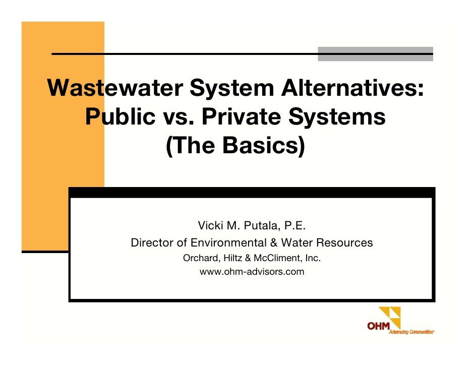Wastewater System Alternatives:   Public vs. Private Systems          (The Basics)                      Vicki M. Putala, P...