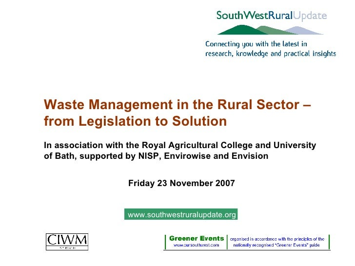 Waste Management in the Rural Sector – from Legislation to Solution In association with the Royal Agricultural College and...