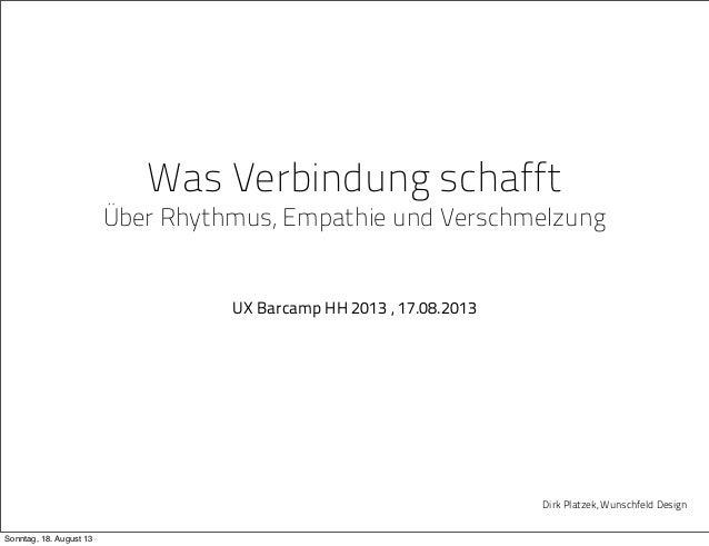 Was Verbindung schafft Über Rhythmus, Empathie und Verschmelzung UX Barcamp HH 2013 , 17.08.2013 Dirk Platzek, Wunschfeld ...