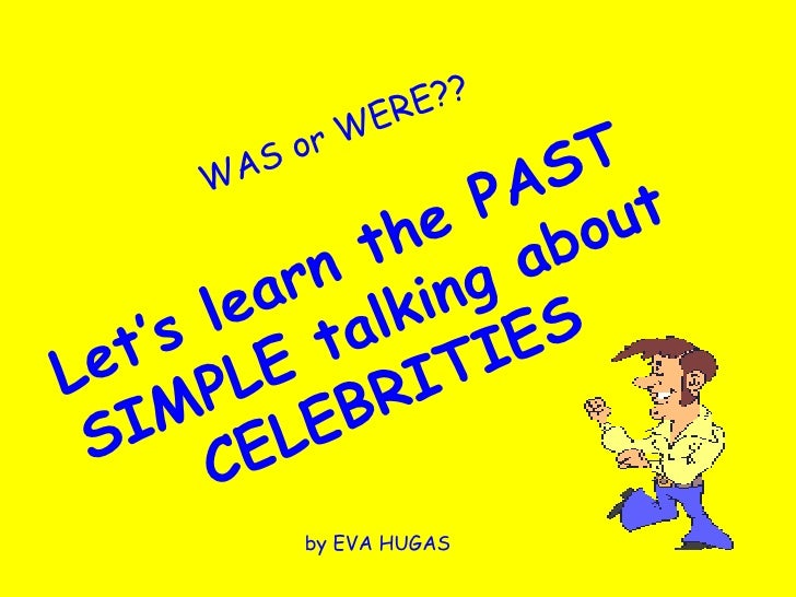WAS or WERE?? Let's learn the PAST SIMPLE talking about CELEBRITIES by EVA HUGAS