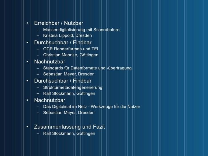 <ul><li>Erreichbar / Nutzbar </li></ul><ul><ul><li>Massendigitalisierung mit Scanrobotern </li></ul></ul><ul><ul><li>Krist...