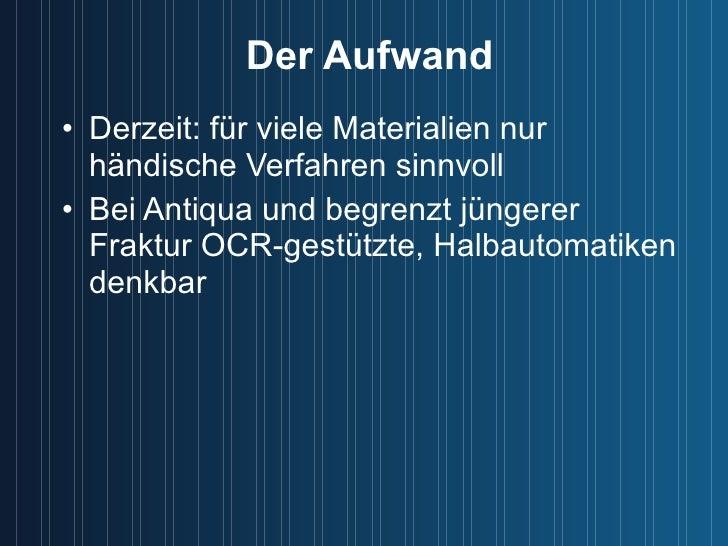 Der Aufwand <ul><li>Derzeit: für viele Materialien nur händische Verfahren sinnvoll </li></ul><ul><li>Bei Antiqua und begr...