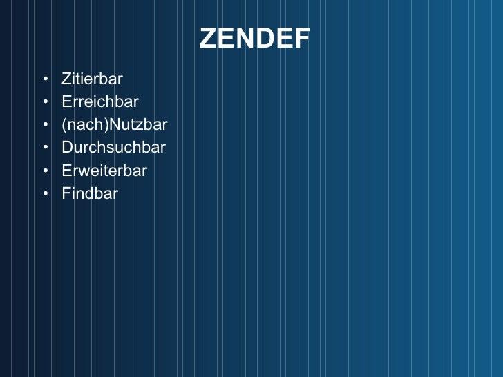 ZENDEF <ul><li>Zitierbar </li></ul><ul><li>Erreichbar </li></ul><ul><li>(nach)Nutzbar </li></ul><ul><li>Durchsuchbar </li>...