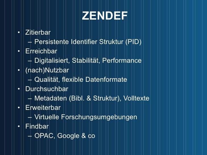 ZENDEF <ul><li>Zitierbar </li></ul><ul><ul><li>Persistente Identifier Struktur (PID) </li></ul></ul><ul><li>Erreichbar </l...