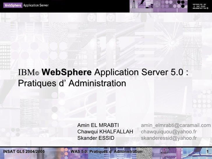 IBM© WebSphere Application Server 5.0 :      Pratiques d' Administration                         Amin EL MRABTI           ...