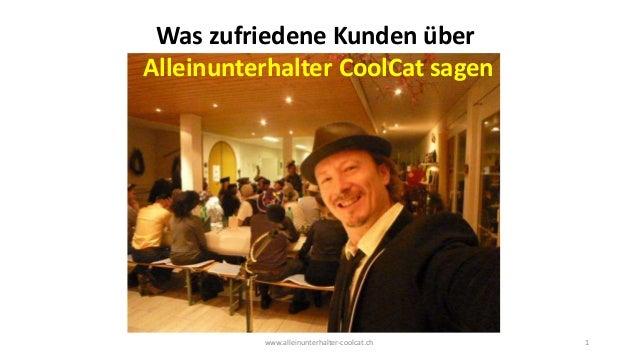 www.alleinunterhalter-coolcat.ch 1 Was zufriedene Kunden über Alleinunterhalter CoolCat sagen