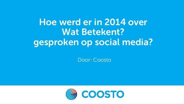 Hoe werd er in 2014 over Wat Betekent? gesproken op social media? Door: Coosto